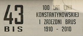 100 lat Linii Konstantynowskiej i Zajezdni Brus 1910 - 2010.